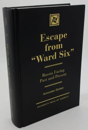 ESCAPE FROM WARD SIX [Russia Facing Past and Present]. Alexandra George