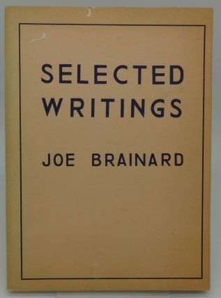 SELECTED WRITINGS. Joe Brainard.