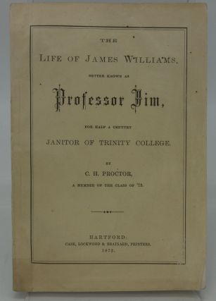 THE LIFE OF JAMES WILLIAMS, PROFESSOR JIM, FOR HALF A CENTURY JANITOR OF TRINITY COLLEGE. C. H....