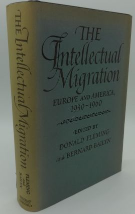 THE INTELLECTUAL MIGRATION EUROPE AND AMERICA 1930-1960. Donald Fleming, Bernard Bailyn