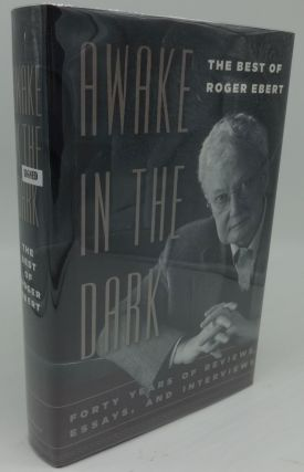 AWAKE IN THE DARK: Forty Years of Reviews, Essays, and Interviews (SIGNED/INSCRIBED). Roger Ebert