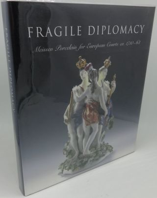 FRAGILE DIPLOMACY: NEISSEN PORCELAIN FOR EUROPEAN COURTS CA. 1710-63. Maureen Cassidy-Geiger