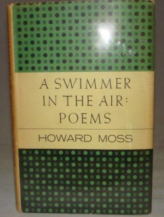 A SWIMMER IN THE AIR: POEMS. Howard Moss.
