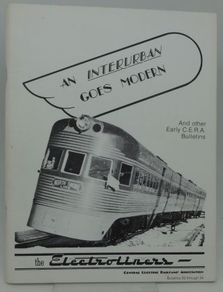 AN INTERURBAN GOES MODERN AND OTHER EARLY C.E.R.A. BULLETINS