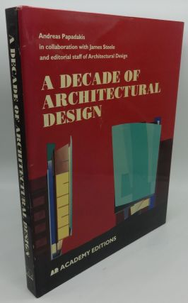 A DECADE OF ARCHITECTURAL DESIGN. Andreas Papadakis, James Steele