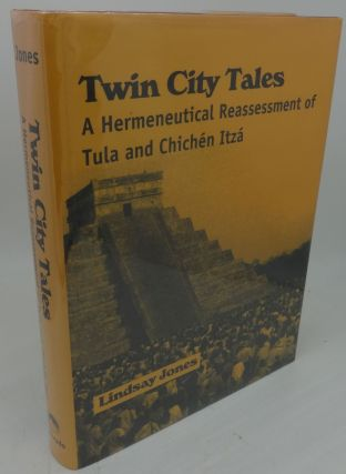 TWIN CITY TALES A Hermeneutical Reassessment of Tula And Chichen Itza. Lindsay Jones
