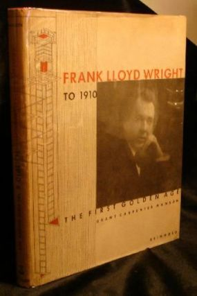 FRANK LLOYD WRIGHT TO 1910. Grant Carpenter Manson.