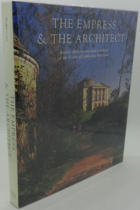 THE EMPRESS AND THE ARCHITECT [British Architecture and Gardens at the Court of Catherine the...