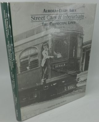 AURORA-ELGIN AREA STREET CARS AND INTERURBANS, THE CONNECTING LINES Volume 4. Hopkins Stolp Peffers