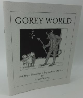 GOREY WORLD: PAINTINGS, DRAWINGS & MYSTERIOUS OBJECTS BY EDWARD GOREY (SIGNED LIMITED). Edwart Gorey