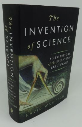 THE INVENTION OF SCIENCE A New History of the Scientific Revolution. David Wootton.