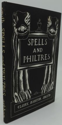 SPELLS AND PHILTRES (SIGNED). Clark Ashton Smith