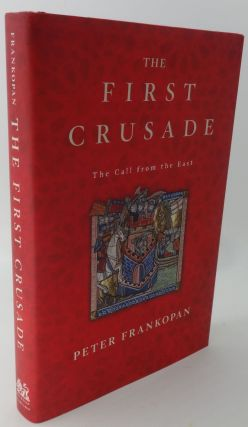 THE FIRST CRUSADE [The Call from the East]. Peter Frankopan