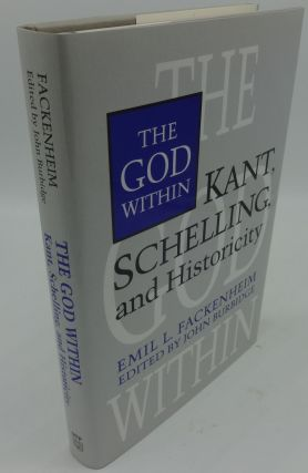 THE GOD WITHIN KANT, SCHELLING, AND HISTORICITY. Emil L. Fackenheim