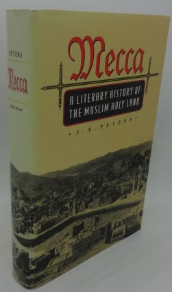 MECCA [A Literary History of the Muslim Holy Land]. F. E. Peters