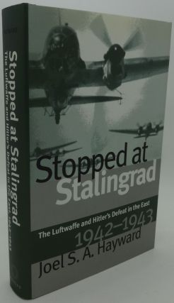 STOPPED AT STALINGRAD [The Luftwaffe and Hitler's Defeat in the East 1942-1943]. Joel S. A. Hayward