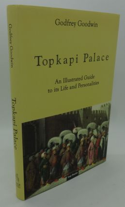 TOPKAPI PALACE [An Illustrated Guide to its Life and Personalities]. Godfrey Goodwin