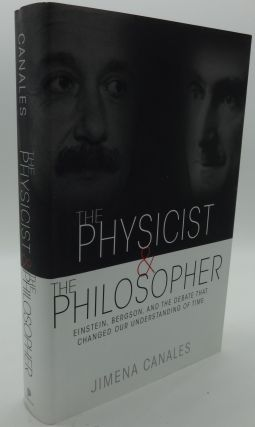 THE PHYSICIST AND THE PHILOSOPHER Einstein, Bergson, and the Debate that Changed our...
