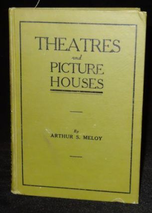 THEATRES AND PICTURE HOUSES. Arthur S. Meloy
