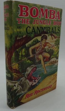 BOMBA THE JUNGLE BOY AND THE CANNIBALS OR Winning Against Native Dangers. Roy Rockwood