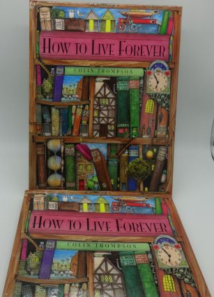 HOW TO LIVE FOREVER. Colin Thompson.