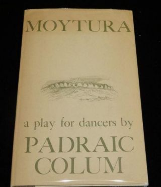 MOYTURA: A Play for Dancers. Padraic Colum