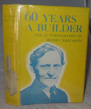 60 YEARS A BUILDER (SIGNED). Henry Ericsson