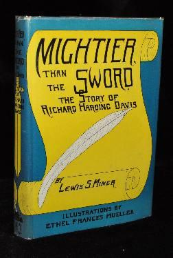 MIGHTIER THAT THE SWORD; The Story of Richard Harding Davis. Lewis S. Miner