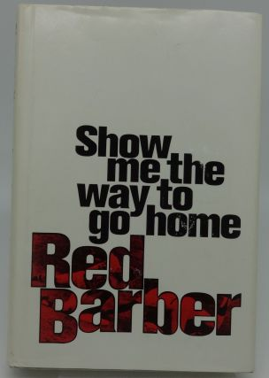 SHOW ME THE WAY TO GO HOME. Red Barber