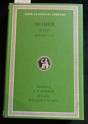 Homer: The Iliad: Volume I, Books 1-12 (Loeb Classical Library No. 170). Homer.