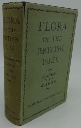 FLORA OR THE BRITISH ISLES. A. R. Clapham, T G. Tutin, E. F. Warburg