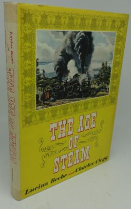THE AGE OF STEAM. Lucius Beebe, Charles Clegg