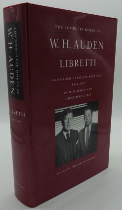 LIBRETTI AND OTHER DRAMATIC WRITINGS 1939-1973. W. H. Auden, Chester Kallman