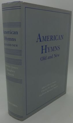 AMERICAN HYMNS Old and New [A Historical Singing Book]. Charles W. Hughes Albert Christ-James,...
