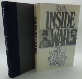 INSIDE WAR: The Guerrilla Conflict in Missouri During the American Civil War. Michael Fellman.