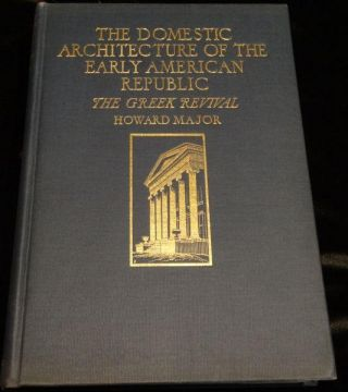 THE DOMESTIC ARCHITECTURE OF THE EARLY AMERICAN REPUBLIC- The Greek Revival. Howard Major