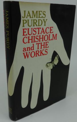 EUSTACE CHISHOLM AND THE WORKS. James Purdy