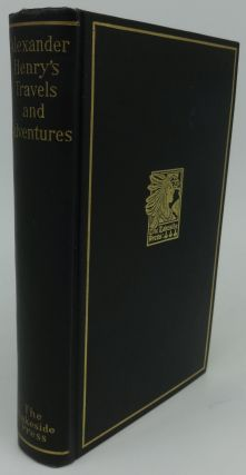 ALEXANDER HENRY'S TRAVELS AND ADVENTURES IN THE YEARS 1760-1776. Milo Milton Quaife