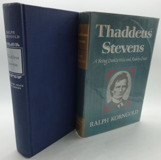 THADDEUS STEVENS A Being darkly Wise and Rudely Great. Ralph Korngold
