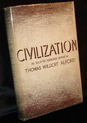 CIVILIZATION as told to Florence Drake. Thomas Wildcat Alford