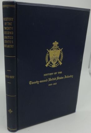 HISTORY OF THE TWENTY-SECOND UNITED STATES INFANTRY 1866-1922. Major O. M. Smith, Captain W. H....
