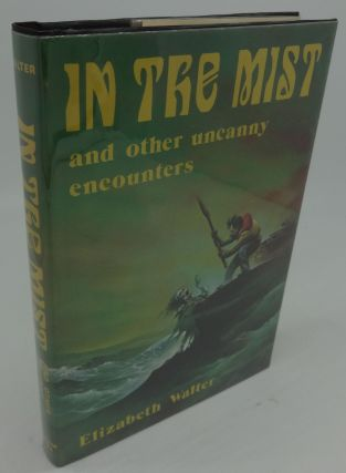 IN THE MIST and other uncanny encounters. Elizabeth Walter