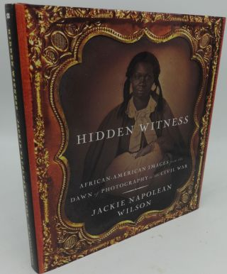 HIDDEN WITNESS: African-American Images from the Dawn of Photography to the Civil War. Jackie...
