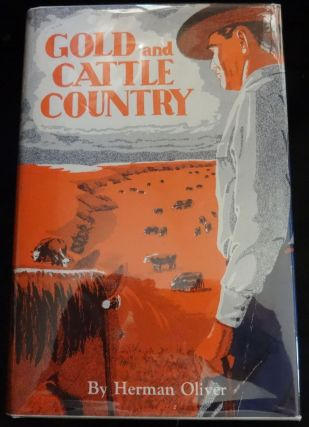 GOLD AND CATTLE COUNTRY. Herman Oliver