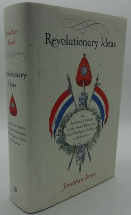REVOLUTIONARY IDEAS: AN INTELLECTUAL HISTORY OF THE FRENCH REVOLUTION FROM THE RIGHTS OF MAN TO...