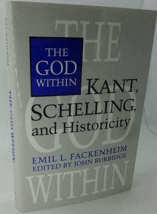 THE GOD WITHIN KANT, SCHELLING, AND HISTORICITY. Emil L. Fackenheim, John Burbidge