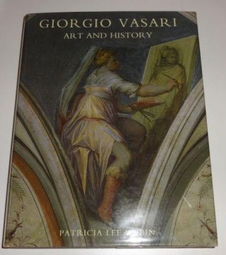 Giorgio Vasari: Art and History. Patricia Lee Rubin.