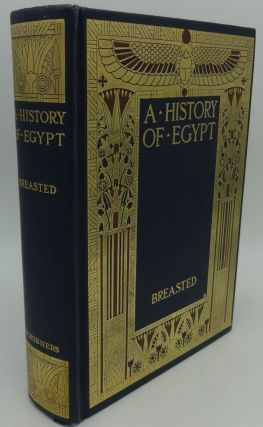 A HISTORY OF EGYPT FROM THE EARLIEST TIMES TO THE PERSIAN CONQUEST. James Henry Breasted