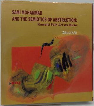 SAMI MOHAMMAD AND THE SEMIOTICS OF ABSTRACTION: Kuwaiti Folk Art as Muse. Zahra A. H. Ali