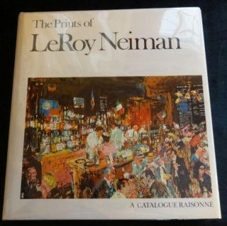 The Prints of Leroy Neiman: A Catalogue Raisonne of Serigraphs, Lithographs, and Etchings. Leroy Neiman.